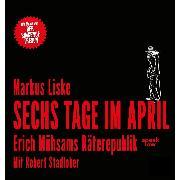 Cover-Bild zu Sechs Tage im April - Erich Mühsams Räterepublik (Ungekürzt) (Audio Download) von Liske, Markus