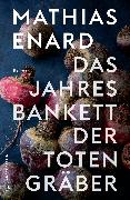 Cover-Bild zu Das Jahresbankett der Totengräber von Enard, Mathias