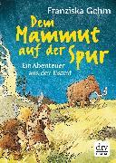 Cover-Bild zu Dem Mammut auf der Spur (eBook) von Gehm, Franziska