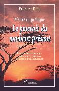 Cover-Bild zu Mettre en pratique Le pouvoir du moment present (eBook) von Tolle, Eckhart