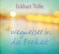 Cover-Bild zu Wegweiser in die Freiheit von Tolle, Eckhart