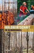 Cover-Bild zu Waldwirtschaft im Klimawandel von Henning, Bernhard