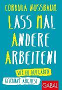 Cover-Bild zu Lass mal andere arbeiten! (eBook) von Nussbaum, Cordula