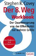 Cover-Bild zu Der 8. Weg Workbook (eBook) von Covey, Stephen R.