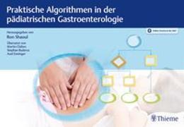 Cover-Bild zu Praktische Algorithmen in der pädiatrischen Gastroenterologie von Shaoul, Ron (Hrsg.)
