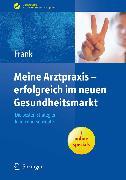 Cover-Bild zu Meine Arztpraxis - erfolgreich im neuen Gesundheitsmarkt (eBook) von Frank, Matthias