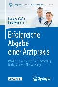 Cover-Bild zu Erfolgreiche Abgabe einer Arztpraxis (eBook) von Heimann, Felix (Hrsg.)