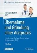 Cover-Bild zu Übernahme und Gründung einer Arztpraxis von Stiller, Thomas Carl (Hrsg.)