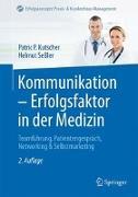 Cover-Bild zu Kommunikation - Erfolgsfaktor in der Medizin von Kutscher, Patric P.