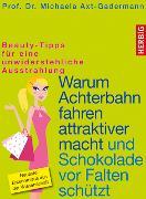 Cover-Bild zu Warum Achterbahn fahren attraktiver macht und Schokolade vor Falten schützt (eBook) von Axt-Gadermann, Michaela