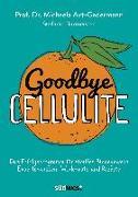 Cover-Bild zu Goodbye Cellulite. Das Erfolgsprogramm für straffes Bindegewebe. Expertenwissen, Work-outs und Rezepte von Axt-Gadermann, Michaela