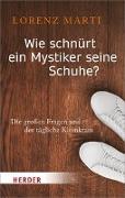 Cover-Bild zu Wie schnürt ein Mystiker seine Schuhe? von Marti, Lorenz