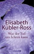 Cover-Bild zu Was der Tod uns lehren kann (eBook) von Kübler-Ross, Elisabeth