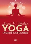 Cover-Bild zu Yoga - Ein ganzheitlicher Heilungsweg von Röcker, Anna E.