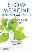 Cover-Bild zu Slow Medicine - Medizin mit Seele von Sweet, Victoria