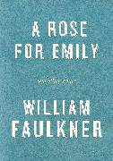 Cover-Bild zu A Rose for Emily and Other Stories (eBook) von Faulkner, William