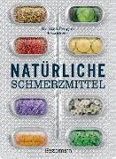 Cover-Bild zu Natürliche Schmerzmittel. Umfassende Hilfe. Von Arthritis bis Zahnschmerzen von Rougier, Yann
