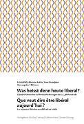 Cover-Bild zu Was heisst denn heute liberal? Que veut dire être libéral aujourd'hui? von Pelli, Fulvio (Hrsg.)