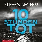 Cover-Bild zu Zehn Stunden tot (Audio Download) von Ahnhem, Stefan