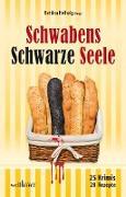 Cover-Bild zu Schwabens Schwarze Seele: 25 Krimis, 28 Rezepte (eBook) von Weitbrecht, Gudrun