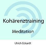 Cover-Bild zu Kohärenztraining - Meditation (Audio Download) von Eckardt, Ulrich