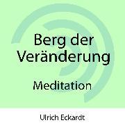 Cover-Bild zu Berg der Veränderung - Meditation (Audio Download) von Eckardt, Ulrich