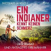 Cover-Bild zu Ein Indianer kennt keinen Schmerz - Über Aging und Antiaging der Männer (Ungekürzt) (Audio Download) von Langloh, Nicolaus