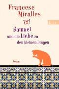 Cover-Bild zu Samuel und die Liebe zu den kleinen Dingen von Miralles, Francesc