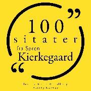 Cover-Bild zu 100 sitater fra Søren Kierkegaard (Audio Download) von Kierkegaard, Søren