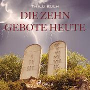 Cover-Bild zu Die zehn Gebote heute (Ungekürzt) (Audio Download) von Koch, Thilo