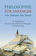 Cover-Bild zu Philosophie für Anfänger von Sokrates bis Sartre von Ludwig, Ralf