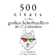Cover-Bild zu 500 Zitate von den großen Schriftstellern des 17. Jahrhunderts (Audio Download) von Shakespeare, William