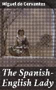 Cover-Bild zu The Spanish-English Lady (eBook) von Cervantes, Miguel de