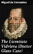 Cover-Bild zu The Licentiate Vidriera (Doctor Glass-Case) (eBook) von Cervantes, Miguel de