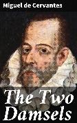 Cover-Bild zu The Two Damsels (eBook) von Cervantes, Miguel de