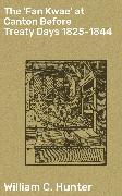 Cover-Bild zu The 'Fan Kwae' at Canton Before Treaty Days 1825-1844 (eBook) von Hunter, William C.