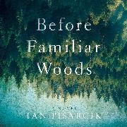 Cover-Bild zu Before Familiar Woods (Unabridged) (Audio Download) von Pisarcik, Ian