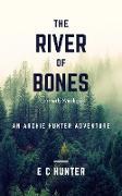 Cover-Bild zu The River of Bones - An Archie Hunter Adventure (eBook) von Hunter, E C