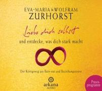 Cover-Bild zu Liebe dich selbst und entdecke, was dich stark macht von Zurhorst, Eva-Maria