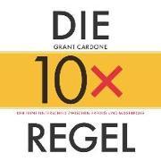 Cover-Bild zu Die 10X-Regel - Das Hörbuch von Cardone, Grant