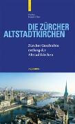 Cover-Bild zu Die Zürcher Altstadtkirchen von Baer, Yves