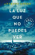 Cover-Bild zu La luz que no puedes ver/All the Light We Cannot See von Doerr, Anthony