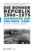 Cover-Bild zu Die Bonner Republik 1960-1975 - Aufbrüche vor und nach »1968« (eBook) von Cepl-Kaufmann, Gertrude (Hrsg.)