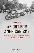 Cover-Bild zu »Fight for Americanism« - Preparedness-Bewegung und zivile Mobilisierung in den USA 1914-1920 von Franz, Manuel