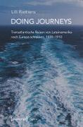 Cover-Bild zu Doing Journeys - Transatlantische Reisen von Lateinamerika nach Europa schreiben, 1839-1910 (eBook) von Riettiens, Lilli