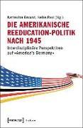 Cover-Bild zu Die amerikanische Reeducation-Politik nach 1945 (eBook) von Gerund, Katharina (Hrsg.)