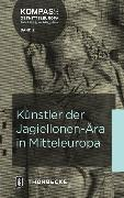 Cover-Bild zu Künstler der Jagiellonen-Ära in Mitteleuropa von Iseler, Maritta