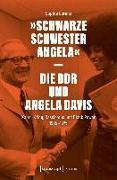 Cover-Bild zu »Schwarze Schwester Angela« - Die DDR und Angela Davis von Lorenz, Sophie