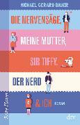 Cover-Bild zu Die Nervensäge, meine Mutter, Sir Tiffy, der Nerd & Ich von Bauer, Michael Gerard
