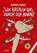 Cover-Bild zu Wir basteln uns durch den Advent von Fiske, Anna